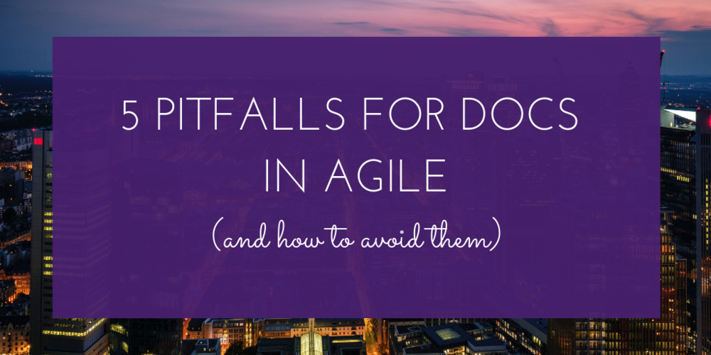 5 Pitfalls for Docs in Agile (And How to Avoid Them).png