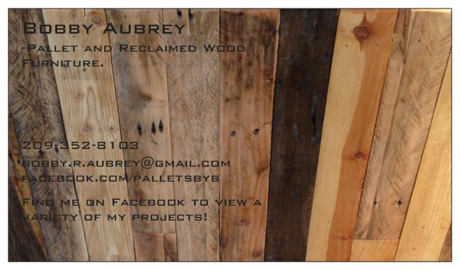 "First Business card - After receiving a few orders for night stands and coffee tables, I came up with my first business name, ""Pallets by Bobby."" I threw my info on a card and began passing them out. Surely the terrible design would draw them in, haha."