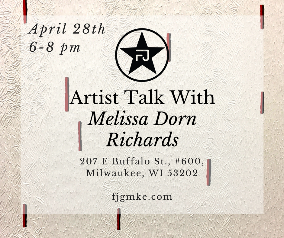 You are invited to spend an evening with gallery artist Melissa Dorn Richards. Melissa will be talking about her work currently on exhibit as part of Inaugural at FJG.   About:  Melissa Dorn Richards works between painting and sculpture. She draws from common everyday objects, things often over-looked or past by, as subject matter and infuses them with humor and expressive color. Dorn Richards is a Milwaukee-based artist, who holds a BFA from the Milwaukee Institute of Art & Design. A practicing artist for 20 years, she is represented by Frank Juarez Gallery in Wisconsin.   Her work can be found in many corporate collections including Tax-Air, Northwestern Mutual, Mandel Group, West Bend Mutual Insurance Company, Littler Mendelson and Milwaukee Institute of Art & Design.   Select exhibitions include: Detroit Biennale, Museum of New Art; Wisconsin Artists Biennial, Museum of Wisconsin Art; Preservatif, Stockholm Gallery; Forward 2014, Charles Allis Art Museum; Up, Down!, River Edge Gallery; Moving Mountains, Frank Juarez Gallery; Schematic, UW-Sheboygan; Eight Counties, John Michael Kohler Arts Center; Art Chicago and Aqua Art Miami, Hotcakes Gallery.   Dorn Richards is also active in the local arts community through her work co-chairing the Milwaukee Artist Resource Network (MARN) advisory council and as a board director and previous lead artist for Artworks for Milwaukee. Her newest adventure is as co-managing director of Material Studios + Gallery, a space for artists to create, produce and develop their entrepreneurial practice.  This event is organized by gallery intern, Cate Elsbernd.