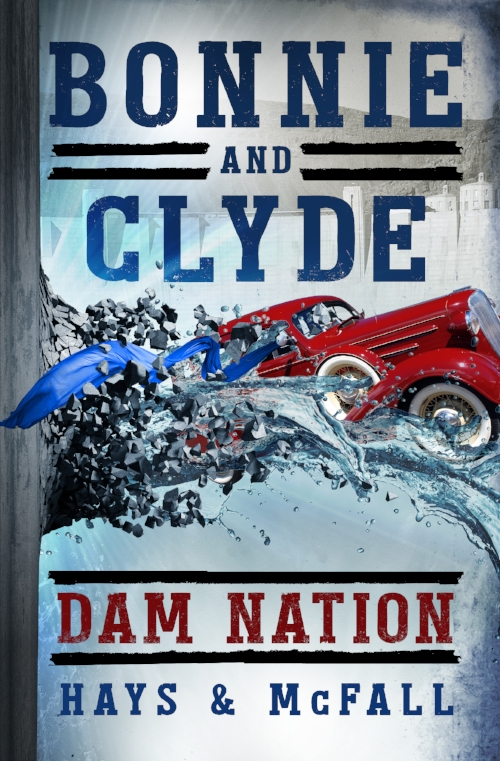 Bonnie+and+Clyde+Dam+Nation_Hays+and+McFall_DamNation_FrontCover_978-0-9974113-6-2.jpg