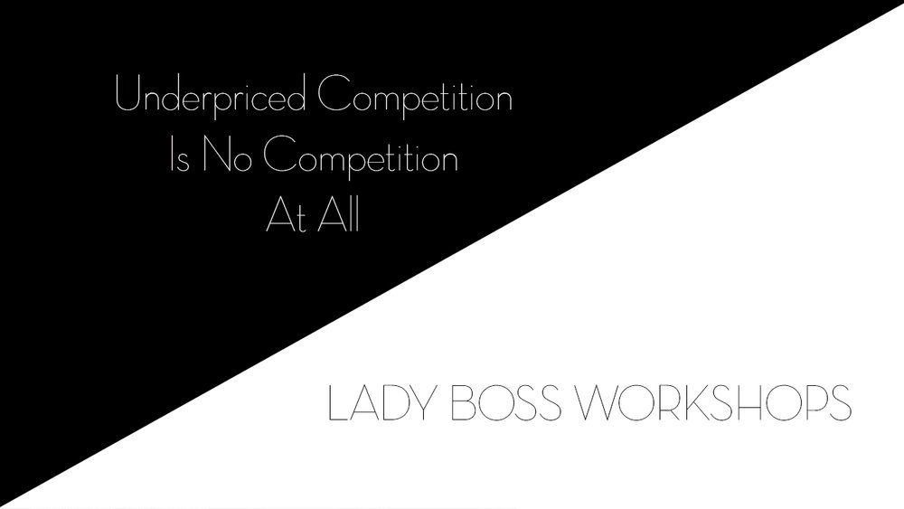 lady boss workshops underpriced competition is no competition at all | Business tips for creative entrepreneurs and female photographers