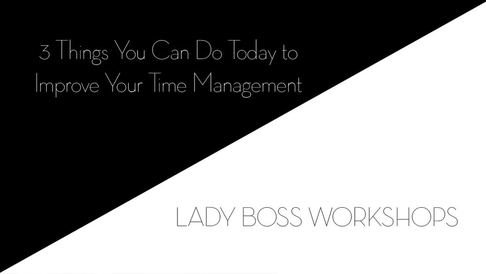 lady boss workshops things you can do today to improve your time management  | Business tips for creative entrepreneurs and female photographers