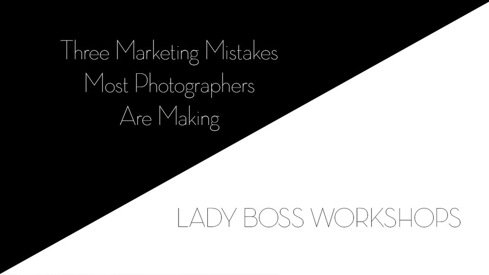 lady boss workshops marketing mistakes that most photographers are making | Business tips for female photographers and advice for creative entrepreneurs