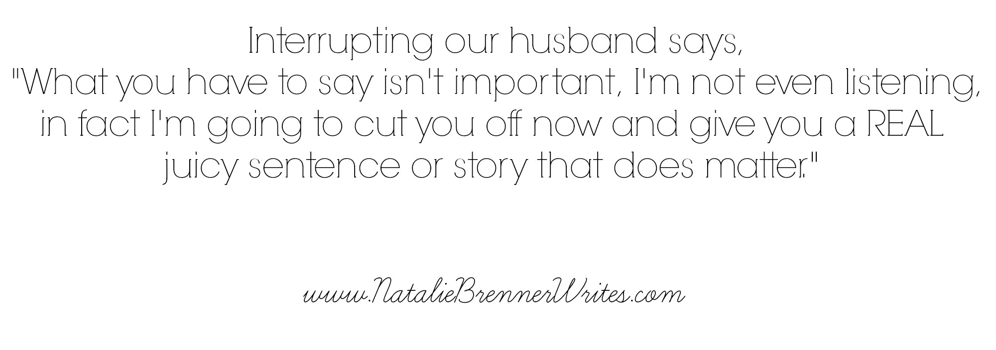 interrupting husband