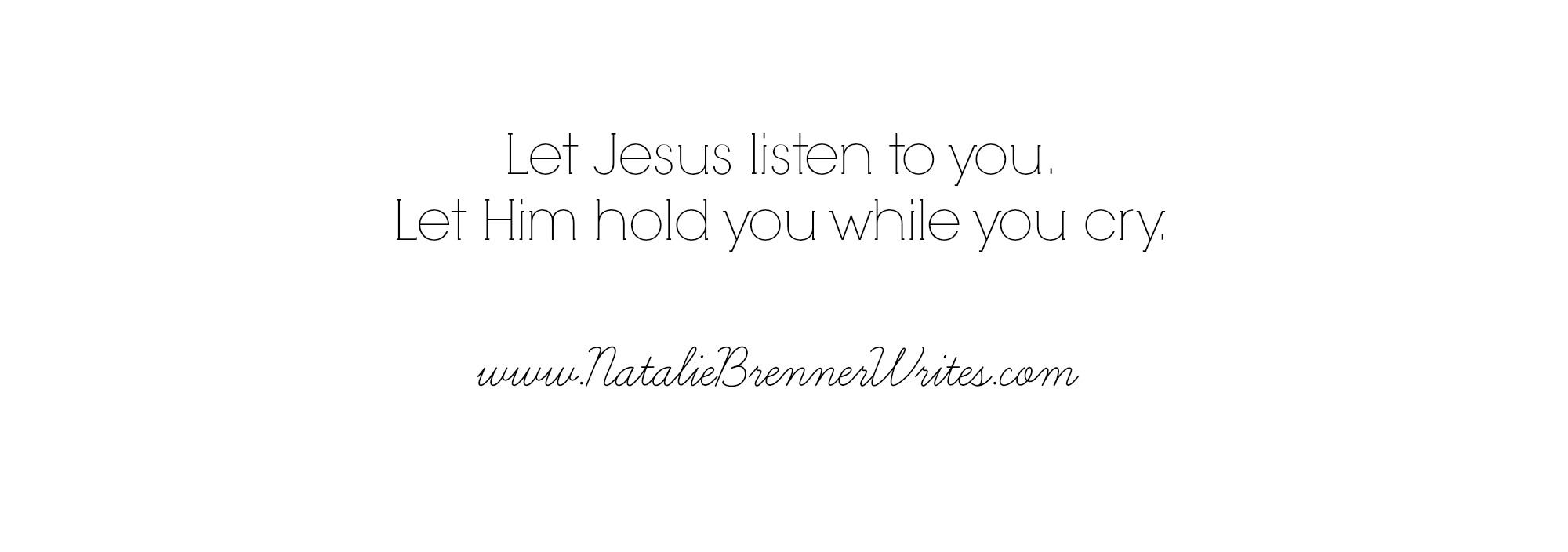 let jesus listen to you