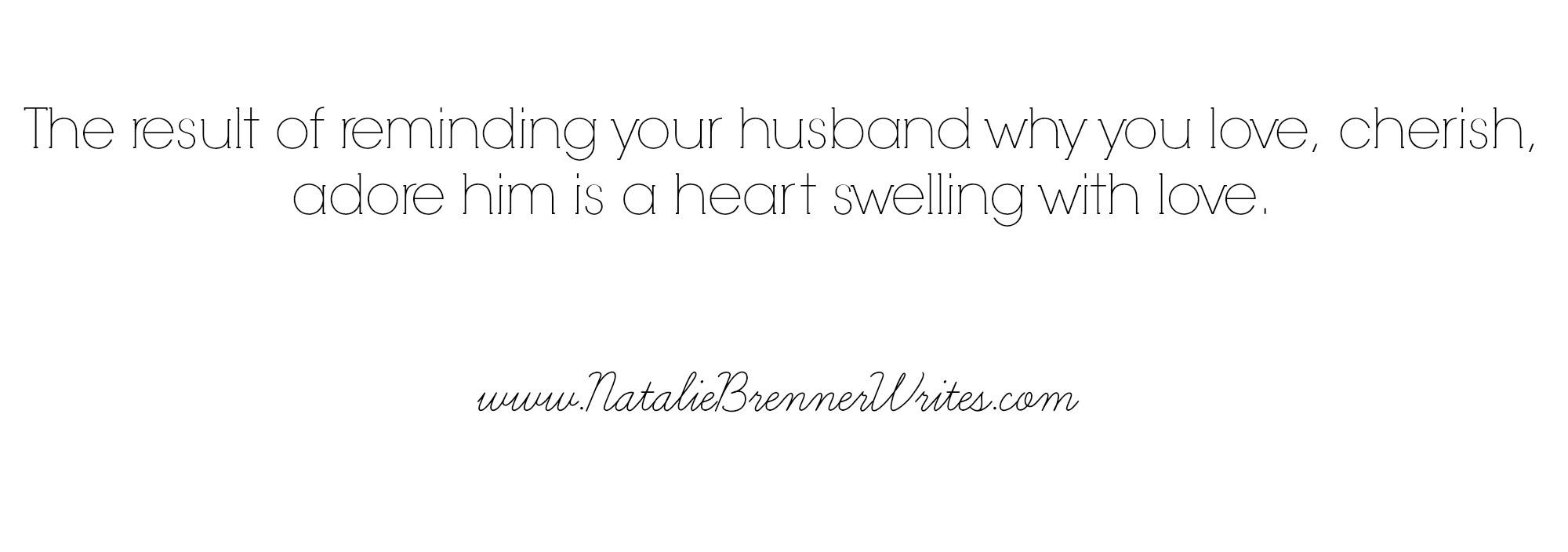 remind your husband why you cherish him