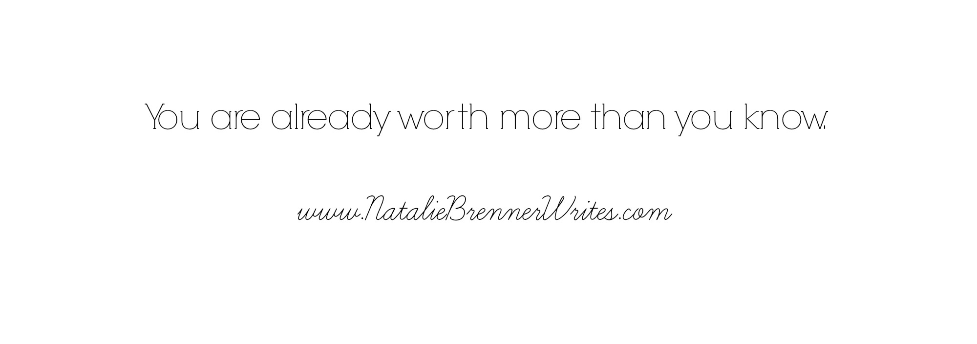 you are already worth more