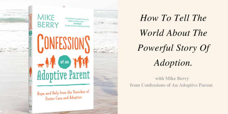 How To Tell The World About The Powerful Story Of Adoption