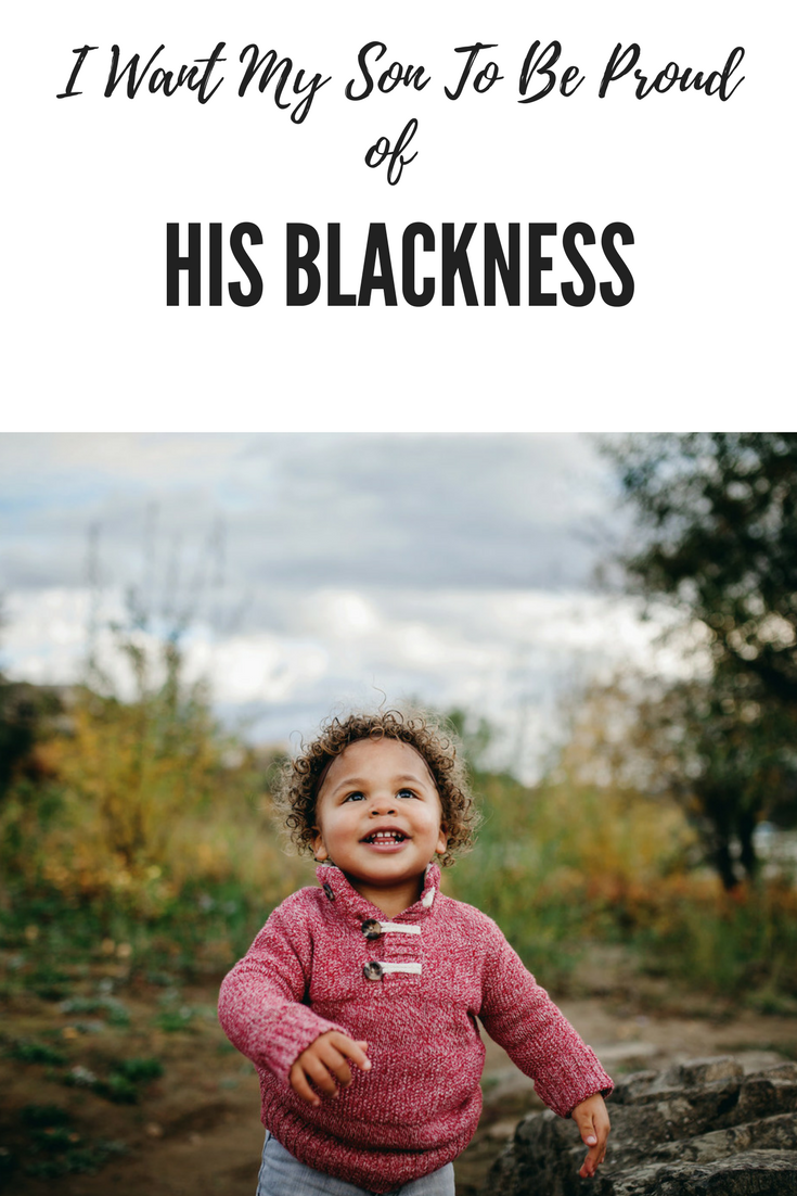 I Want My Son To Be Proud of His Blackness
