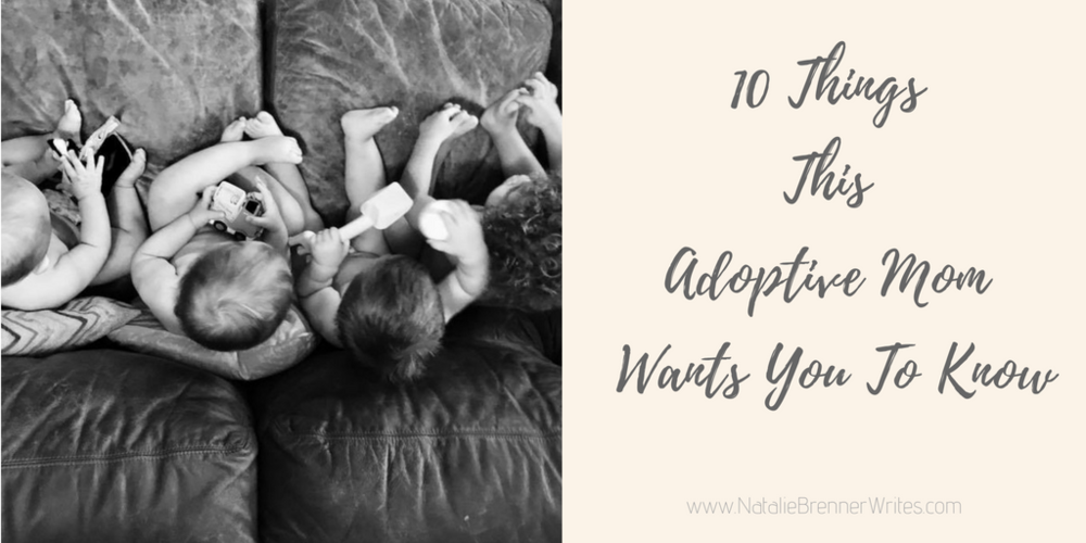 10 things this adoptive mom wants you to know.png