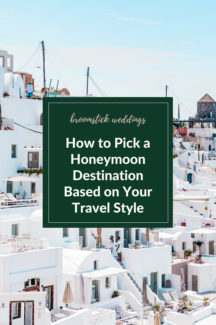 how to pick a honeymoon destination based on your travel style broomstick weddings