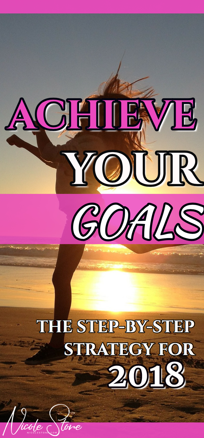 ACHIEVE YOUR GOALS WITH THIS 5 STEP STRATEGY. IT BREAKS DOWN GOALS, HOW YOU CAN ACHIEVE THEM, AND ADDS THE PERFECT PLAN FOR ACHIEVING YOUR GOALS IN 2018. #GOALS