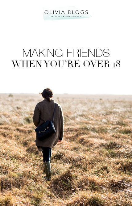 Making Friends When You're Over 18 - oliviablogs.com
