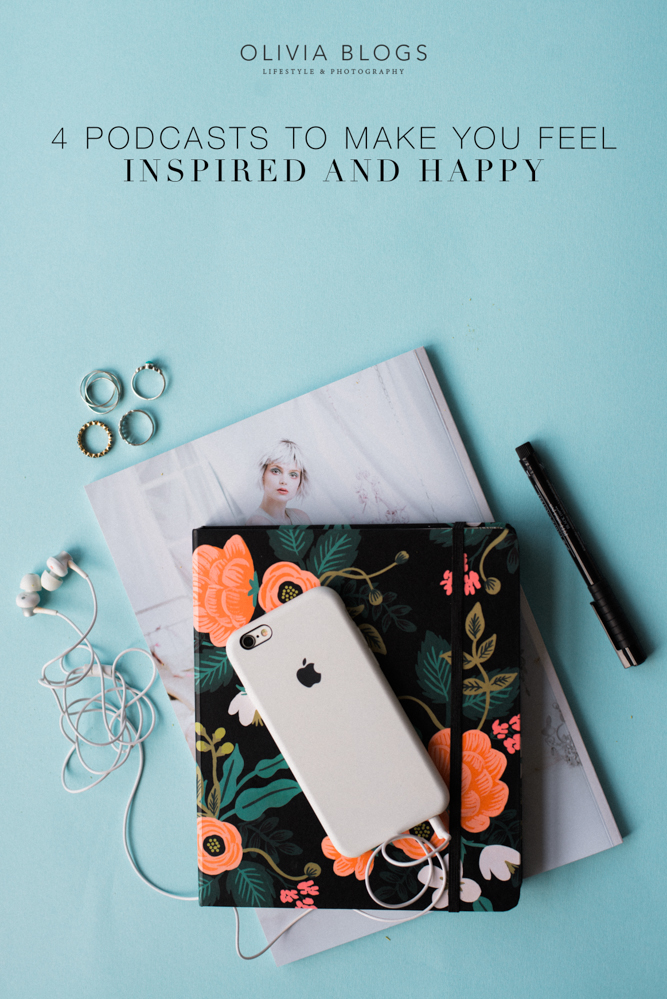 4 Podcasts To Make You Feel Inspired and Happy - oliviablogs.com