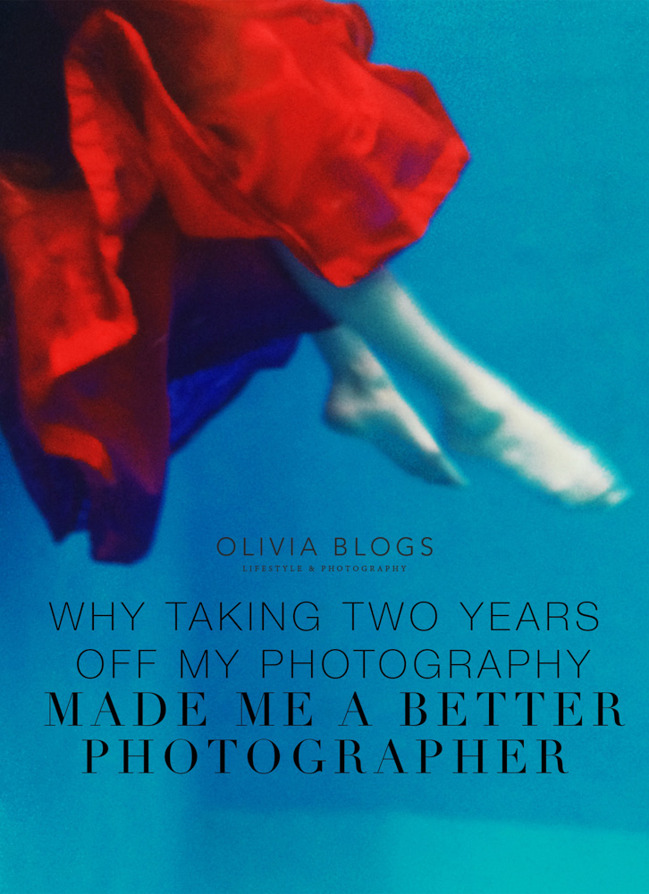 Why Taking Two Years Off My Photography Made Me A Better Photographer - oliviablogs.com