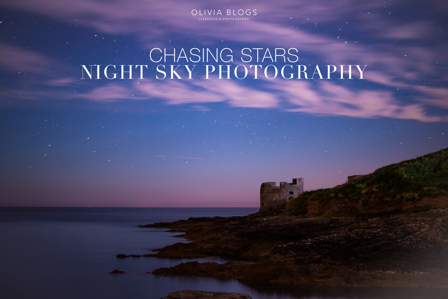 Chasing Stars | Night Sky Photography | Oliviablogs.com