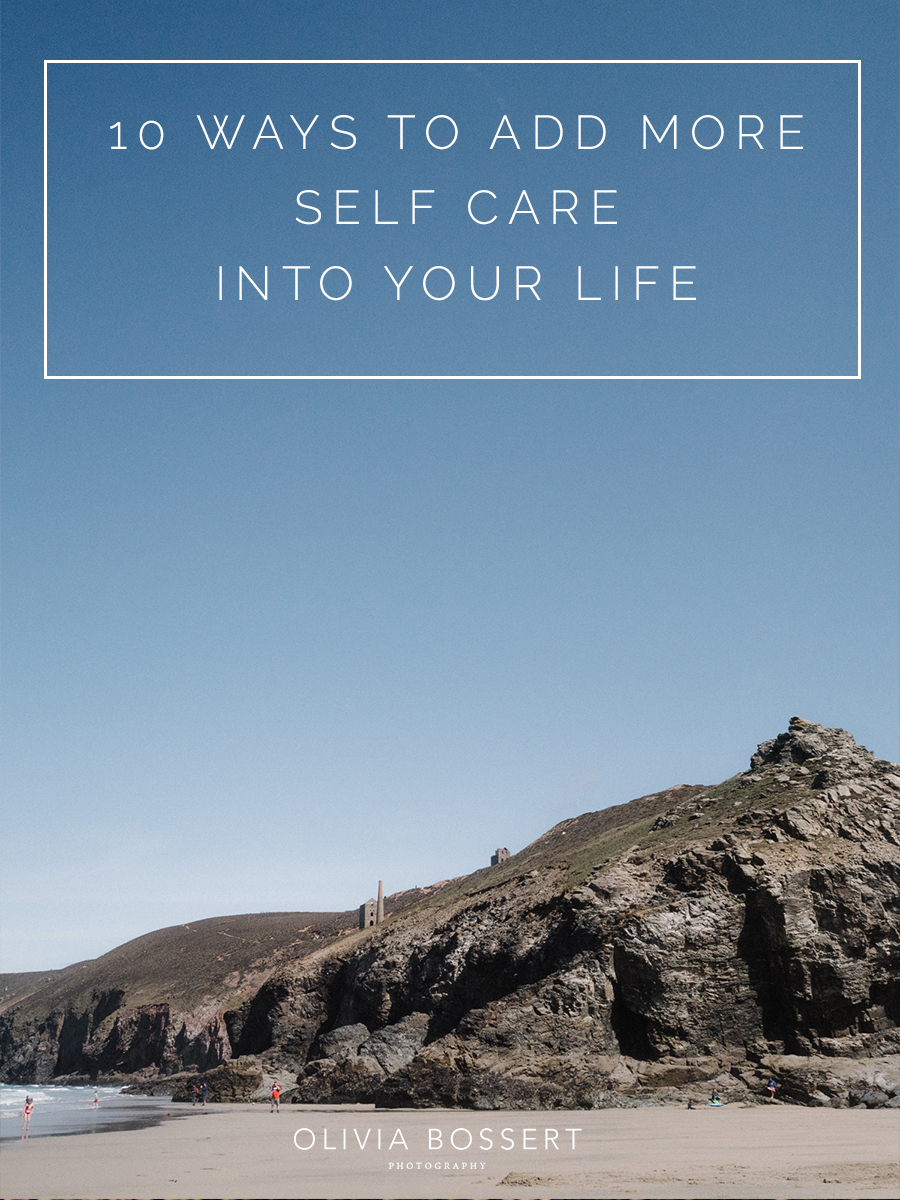 10 WAYS TO ADD MORE SELF CARE IINTO YOUR LIFE // www.oliviabossert.com