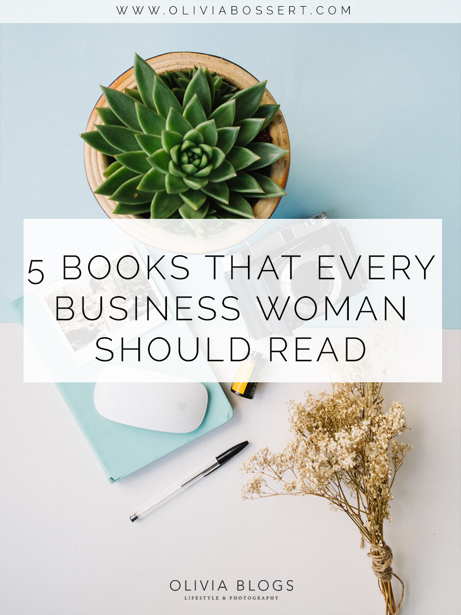 5 Books That Every Business Woman Should Read // www.oliviabossert.com // business, self employment, self development books, girlboss, entrepreneur