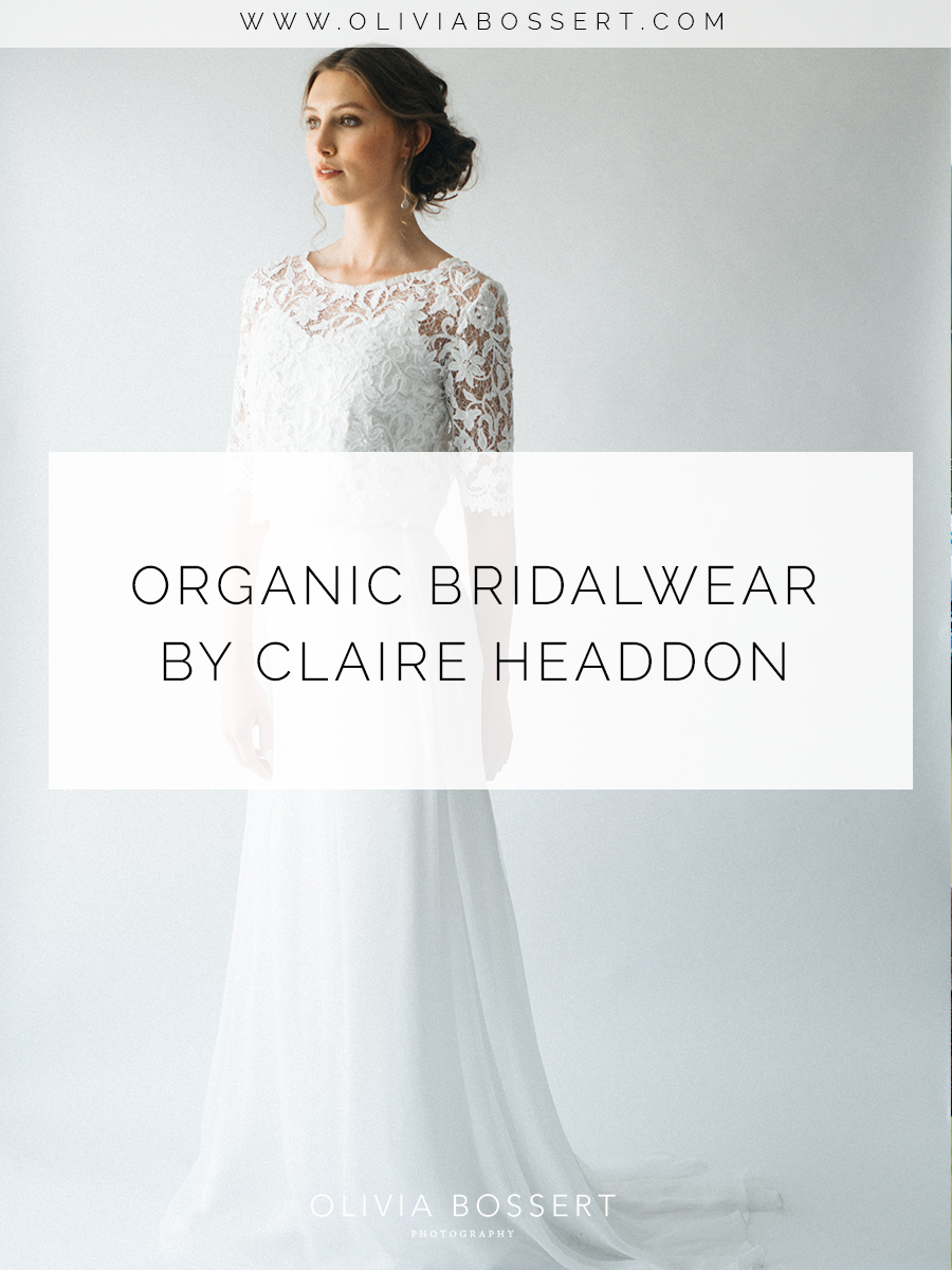 Organic Bridalwear by Claire Headdon — Olivia Bossert Photography
