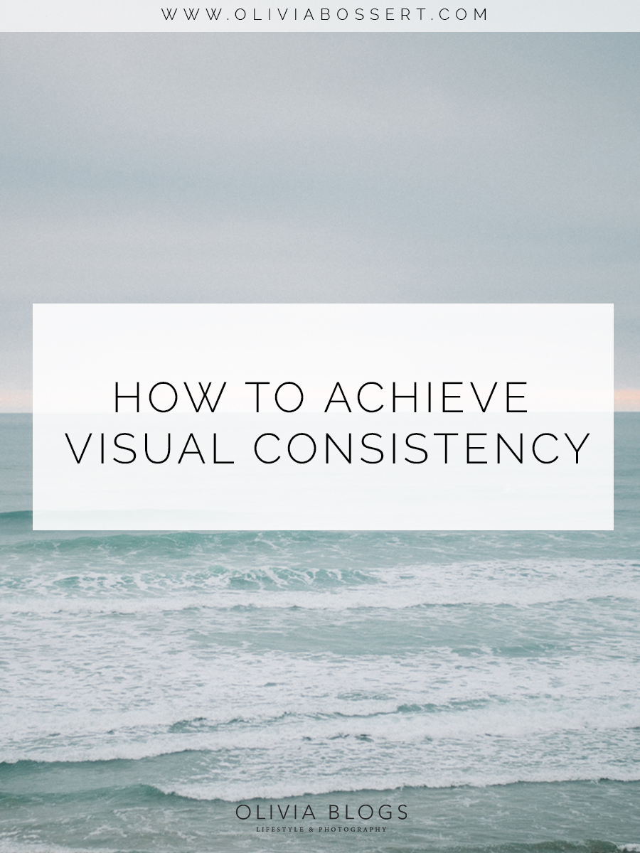 How To Achieve Visual Consistency // www.oliviabossert.com // visual marketing, business growth, online business, small business, entrepreneur, cornwall, UK, photographer, advice