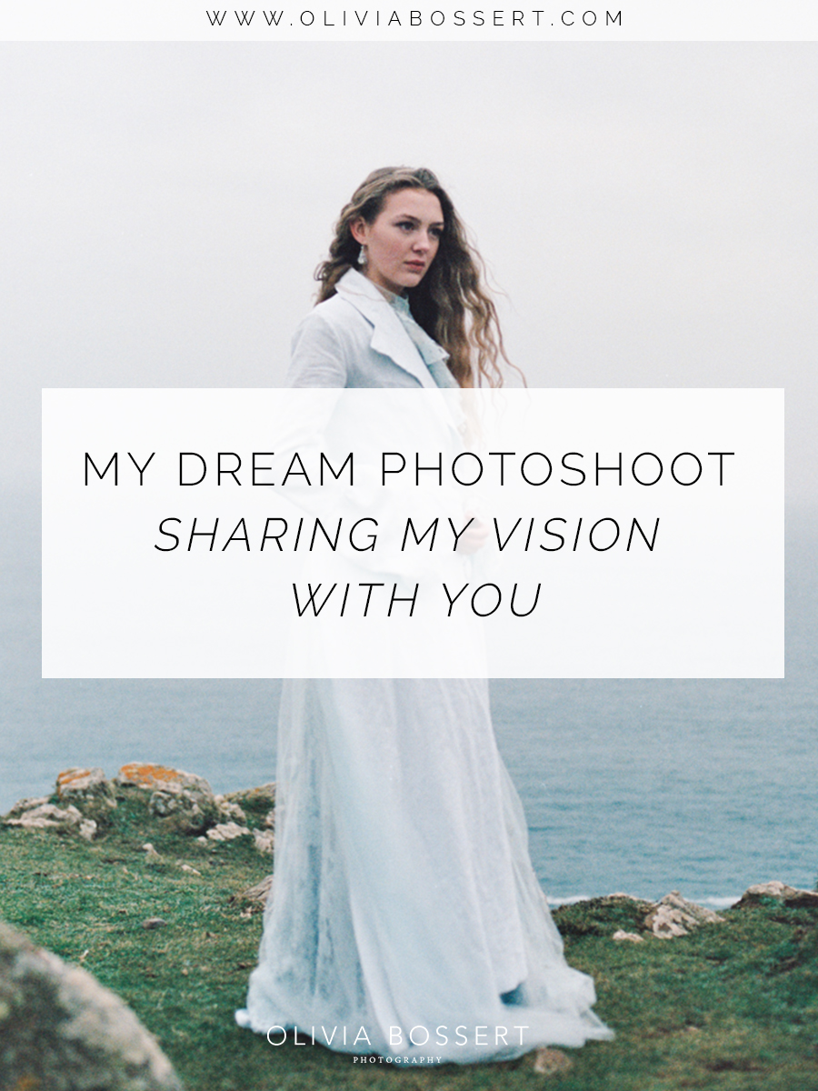 My Dream Photoshoot / Sharing My Vision With You // www.oliviabossert.com // cornwall, dream, visualisation, dreaming big, intuition, girl boss, photographer, UK, fashion photography
