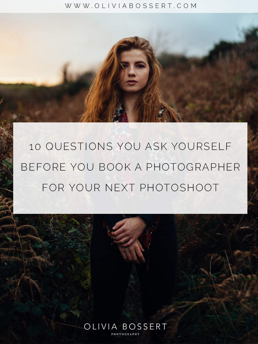 10 QUESTIONS YOU ASK YOURSELF BEFORE YOU BOOK A PHOTOGRAPHER FOR YOUR NEXT PHOTOSHOOT // www.oliviabossert.com // photoshoot, preparing for a photoshoot, what to ask your photographer, questions for a photographer, photoshoots, business, entrepreneur, girlboss