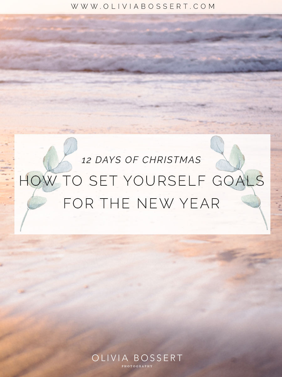 How To Set Yourself Goals For The New Year // 12 Days Of Christmas // www.oliviabossert.com // goal setting, new year, girl boss, entrepreneur, how to set goals, make goals, new years resolution