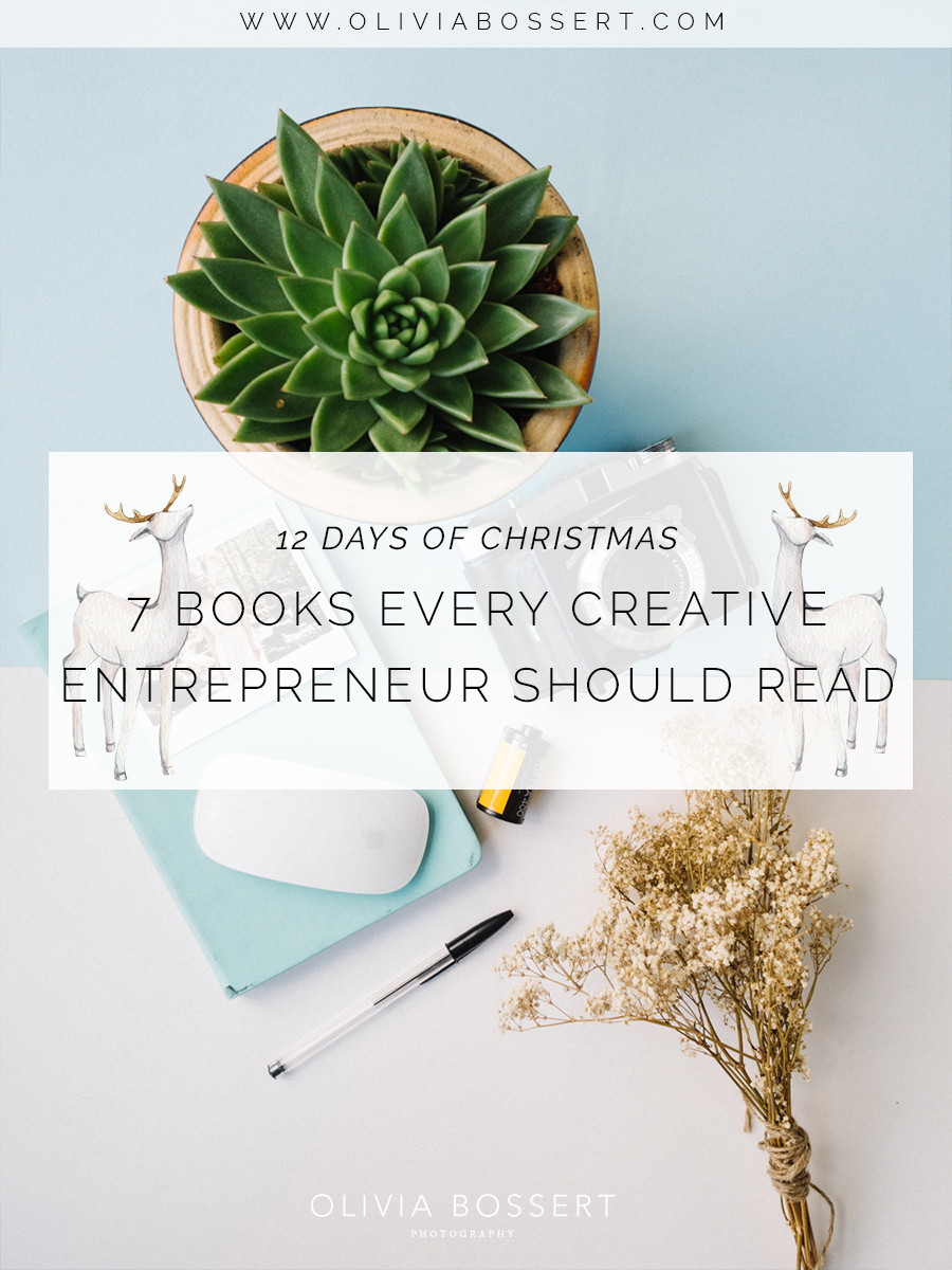 7 Books Every Creative Entrepreneur Should Read // 12 Days of Christmas // www.oliviabossert.com // books, reading, entrepreneur, what to read, books for creatives, books to read, book recommendations