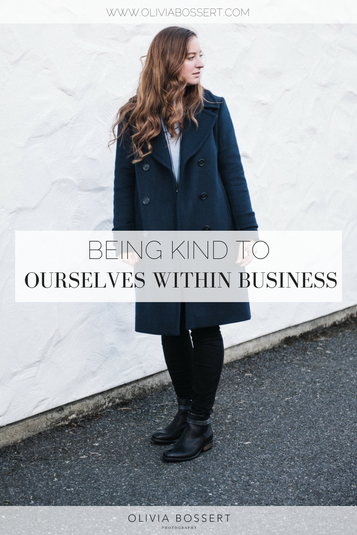 Being Kind To Ourselves Within Business // www.oliviabossert.com // business, freelance photographer, UK business owner, small business owner, lifestyle blog, business blog #smallbusiness #cornwall #smallbiz #businessadvice #kindness #selfcare