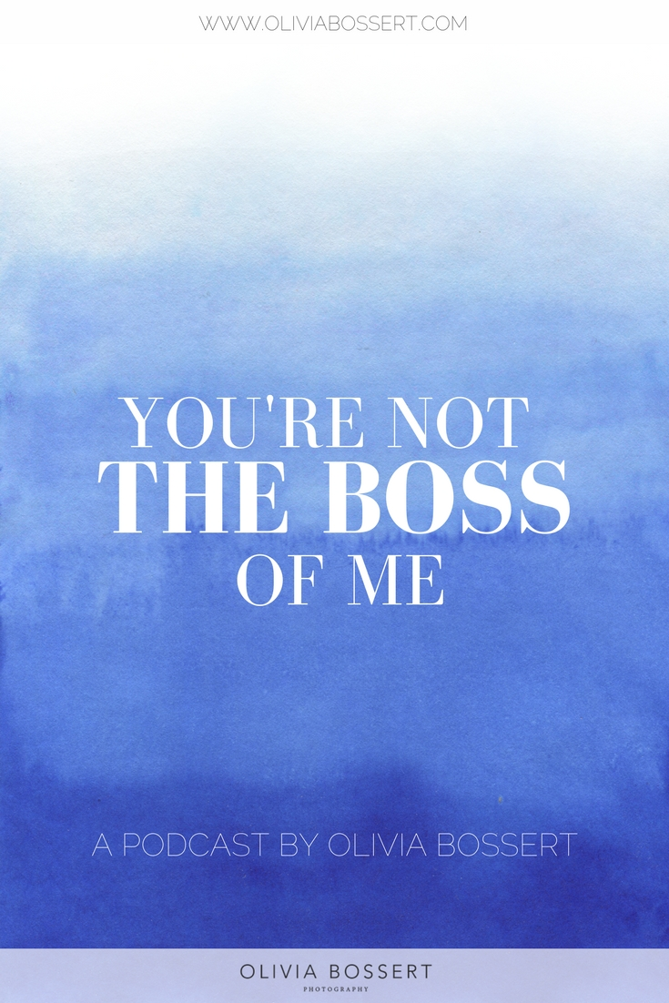 You're Not The Boss Of Me - A podcast for creatives and business owners dedicated to designing the life of their dreams // www.oliviabossert.com // podcast, episode 0, creativity, business, business tips, social media tips, blogging tips, cornwall, uk