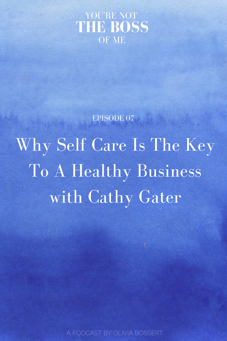 Why Self Care Is The Key To A Healthy Business with Cathy Gater // www.oliviabossert.com // podcast, self care, looking after yourself, business tips, self care tips, marketing tips, wedding industry tips, wedding stylist, UK wedding planner, event planning, business podcast, self care podcast