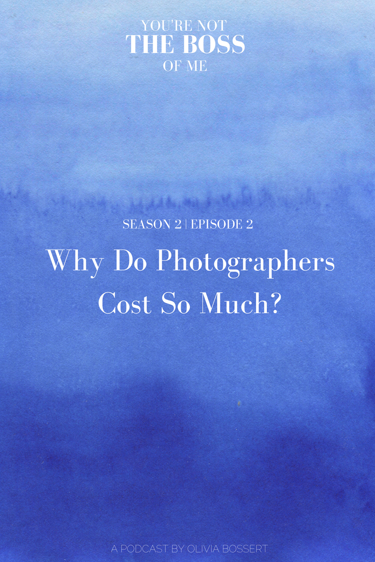 Why Do Photographers Cost So Much? // You're Not The Boss Of Me podcast // www.oliviabossert.com // photography, business cost, marketing, social media, content creation, photography business, photography tips, business tips, marketing tips