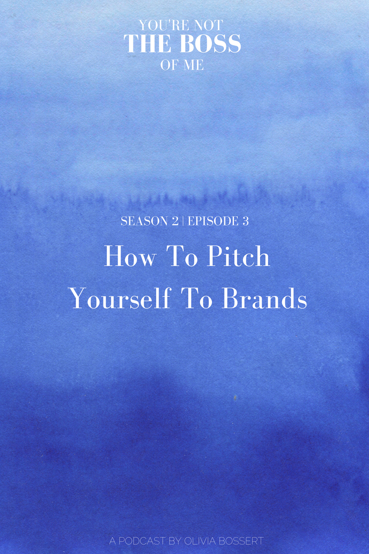 How To Pitch Yourself to Brands // You're Not The Boss of Me Podcast // www.oliviabossert.com // podcast, business podcast, pitching yourself, cold emailing, cold calling, marketing, social media, content creation