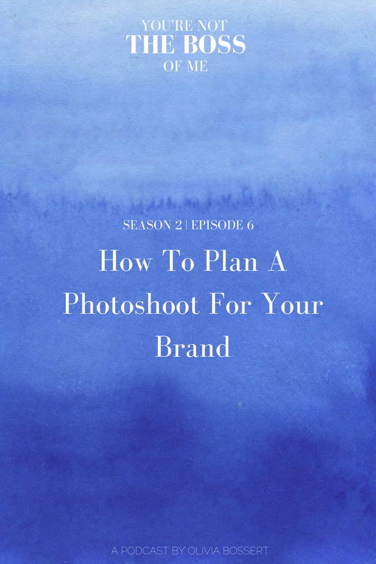 How To Plan A Photoshoot For Your Brand // www.oliviabossert.com // podcast, podcast episode, Photography, photo tips, photography tips, marketing tips, business tips, social media tips, #podcast #creativepodcast #marketingpodcast #photographytips