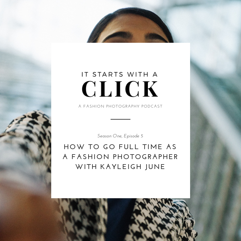 How To Go Full Time As A Fashion Photographer with Kayleigh June // It Starts With A Click // Fashion photography Podcast // www.oliviabossert // fashion photography tips, photography advice, photography, freelance photography, UK photographer