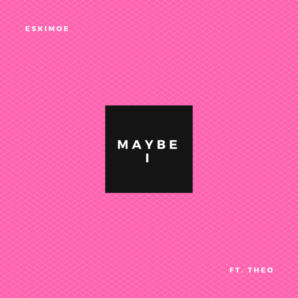 ESKIMOE - 'MAYBE I' (FT. THEO)