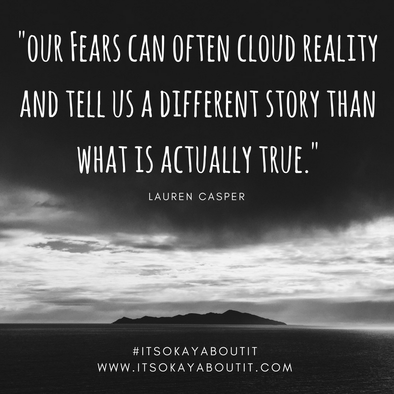our Fears can often cloud reality and tell us a different story than what is actually true..png