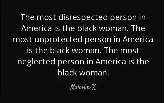 quote-the-most-disrespected-person-in-america-is-the-black-woman-the-most-unprotected-person-malcolm-x-89-59-64-e1437669711999.jpg