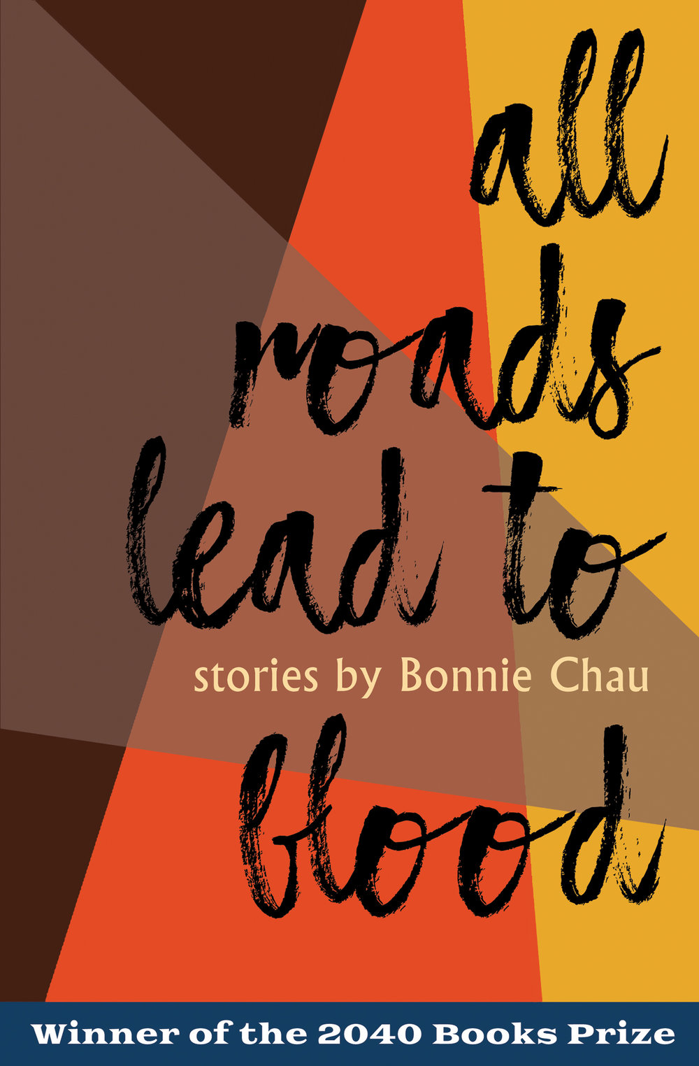 All Roads Lead to Blood , Bonnie Chau. Sante Fe Writers Project, September 2018. 166 pp.