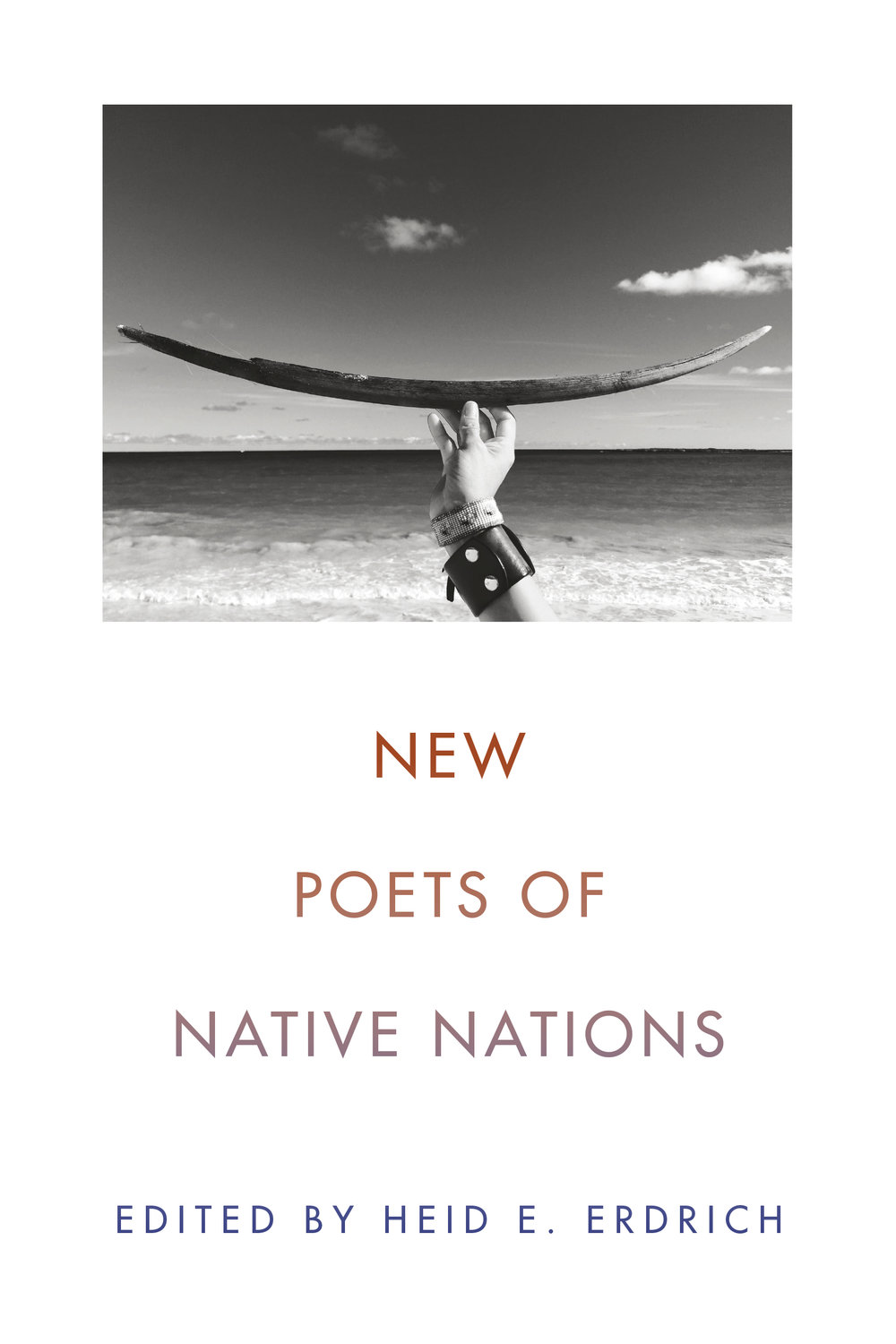 New Poets of Native Nations , ed. Heid E. Erdrich. Graywolf Press, July 2018. 304 pp.