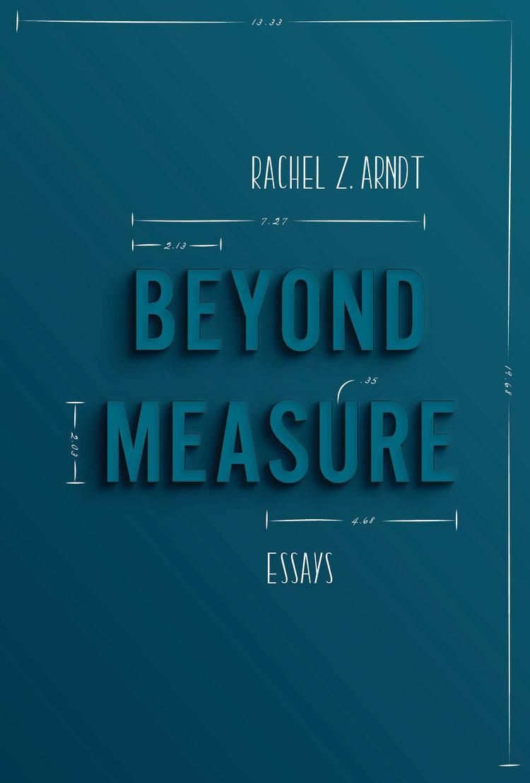 Beyond Measure , Rachel Z. Arndt. Sarabande Books, April 2018. 160 pp.