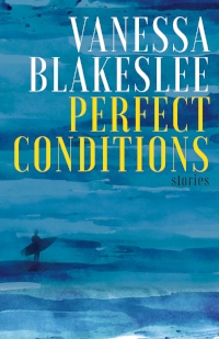 Perfect Conditions , Vanessa Blakeslee. Curbside Splendor, August 2018. 300 pp.
