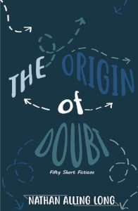 The Origin of Doubt: Fifty Short Fictions  by Nathan Alling Long