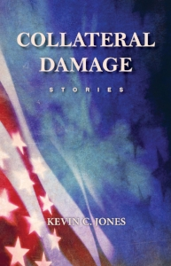 C ollateral Damage: Stories  by Kevin C. Jones