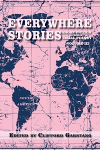 Everywhere Stories: Short Fiction from a Small Planet, Vol. III , edited by Cliff Garstang