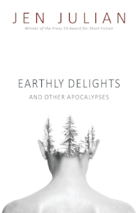 Earthly Delights and Other Apocalypses  by Jen Julian