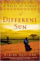 Kim Church    Review of Elaine Neil Orr's  A Different Sun: A Novel of Africa  (Includes Interview at end)
