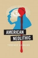 Curtis Smith    Review of Terence Hawkins's  American Neolithic  (Includes Interview at end)