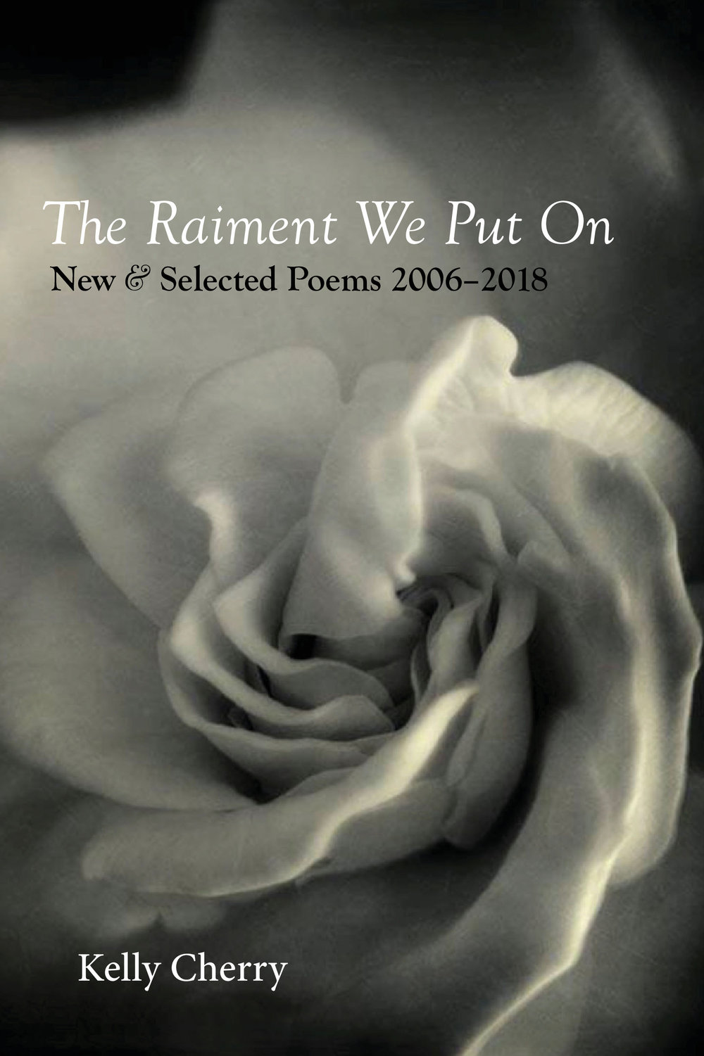 The Raiment We Put On: New & Selected Poems, 2006–2018 by Kelly Cherry