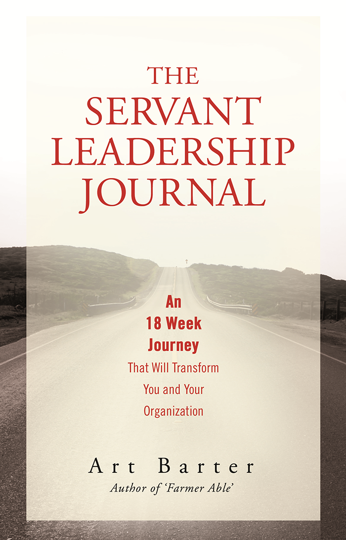 The Servant Leadership Journal - Author and servant leadership implementer Art Barter teaches nine behaviors necessary to grow into a servant leader.